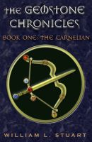 The Gemstone Chronicles Book 1: The Carnelian by William L. Stuart
