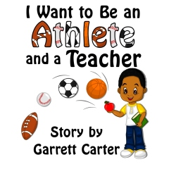 I Want to Be an Athlete And a Teacher by Garrett Carter is available at Amazon and Barnes and Noble.